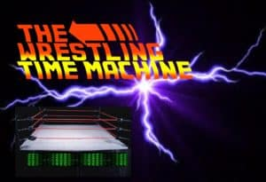 The Wrestling Time Machine: Inaugural Edition
