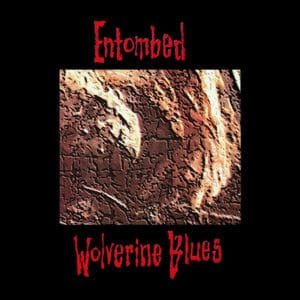 Entombed Wolverine Blues Review